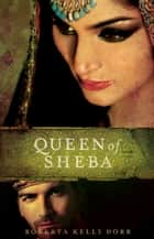 Queen of Sheba ebook by Roberta Kells Dorr