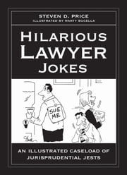 Hilarious Lawyer Jokes - An Illustrated Caseload of Jurisprudential Jests ebook by Steven D. Price,Marty Bucella