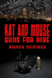 Kat And Mouse, Guns For Hire ebook by Abner Senires