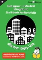 Ultimate Handbook Guide to Glasgow : (United Kingdom) Travel Guide ebook by Heather Nelson