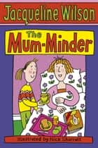 The Mum-Minder ebook by Jacqueline Wilson, Nick Sharratt