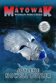 Mâtowak: Woman Who Cries ebook by Joylene Nowell Butler