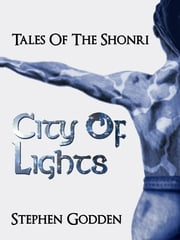 Tales of the Shonri: City of Lights ebook by Stephen Godden