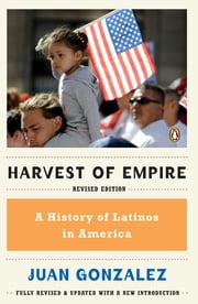 Harvest of Empire - A History of Latinos in America ebook by Juan Gonzalez