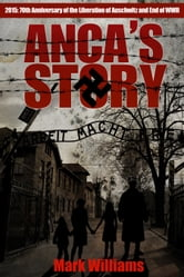 Anca's Story - 2015 70th Anniversary End of World War Two ebook by Mark Williams