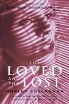 The Loved and Lost ebook by Morley Callaghan, David Staines, Edmund Wilson