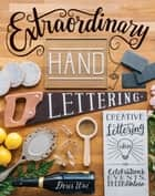 Extraordinary Hand Lettering - Creative Lettering Ideas for Celebrations, Events, Decor, & More ebook by