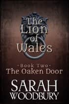 The Oaken Door (The Lion of Wales Series) ebook by Sarah Woodbury