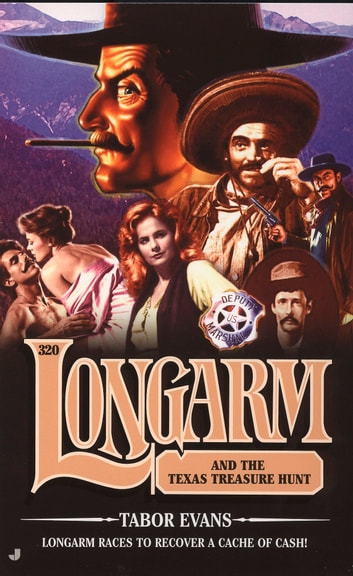 Longarm 320: Longarm and the Texas Treasure Hunt ebook by Tabor Evans