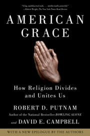 American Grace - How Religion Divides and Unites Us ebook by Robert D. Putnam,David E. Campbell