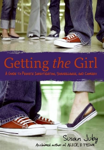 Getting the Girl - A Guide to Private Investigation, Surveillance, and Cookery ebook by Susan Juby