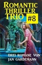 Romantic Thriller Trio #8: Drei Romane ebook by Jan Gardemann
