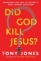 Did God Kill Jesus? - Searching for Love in History's Most Famous Execution ebook by Tony Jones