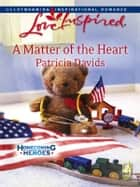 A Matter of the Heart ebook by Patricia Davids