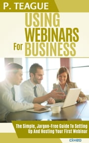 Using Webinars For Business - Stuff Made Simple, #3 ebook by P Teague