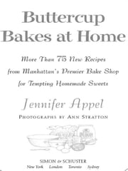 Buttercup Bakes at Home - More Than 75 New Recipes from Manhattan's Premier Bake Shop for Tempting Homemade Sweets ebook by Jennifer Appel