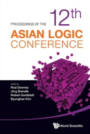 Proceedings of the 12th Asian Logic Conference ebook by Rod Downey,Jörg Brendle,Robert Goldblatt;Byunghan Kim