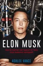 Elon Musk ebook by Ashlee Vance,Henk Popken