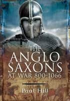 The Anglo-Saxons at War ebook by Hill, Paul