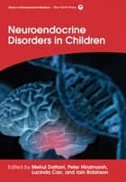 Neuroendocrine Disorders in Children ebook by Mehul Dattani,Peter Hindmarsh,Lucinda Carr