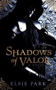 Shadows of Valor ebook by Elsie Park