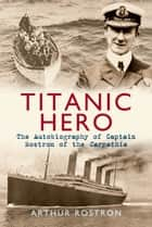 Titanic Hero ebook by Sir Arthur H. Rostron