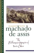 The Posthumous Memoirs of Bras Cubas ebook by Joaquim Maria Machado de Assis;Gregory Rabassa;Enylton de Sa Rego;Gilberto Pinheiro Passos