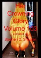 Her Crowning Glory Volume 103 ebook by Stephen Shearer