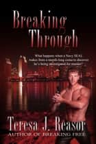 Breaking Through (SEAL Team Heartbreakers) ebook by Teresa J. Reasor