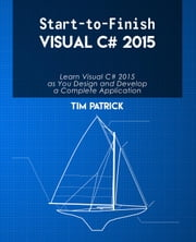 Start-to-Finish Visual C# 2015 ebook by Tim Patrick