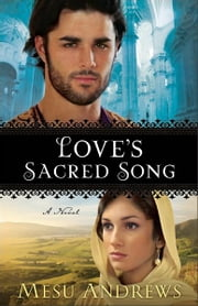 Love's Sacred Song ( Book #2) - A Novel ebook by Mesu Andrews