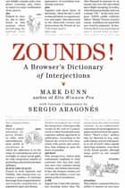 ZOUNDS! - A Browser's Dictionary of Interjections ebook by Mark Dunn, Sergio Aragones