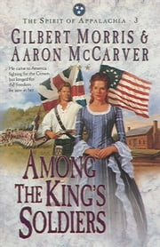 Among the King's Soldiers (Spirit of Appalachia Book #3) ebook by Gilbert Morris,Aaron McCarver