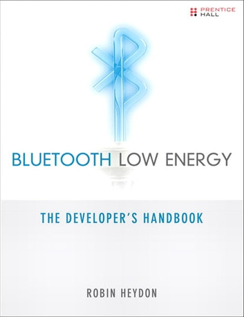 Bluetooth Low Energy - The Developer's Handbook ebook by Robin Heydon