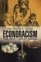 Econoracism: the Next Great Divide ebook by Dr. Ruth E. Todd