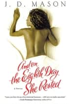 And on the Eighth Day She Rested ebook by J. D. Mason