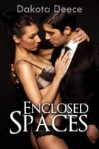 Enclosed Spaces ebook by Dakota Deece