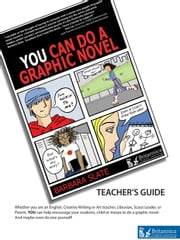You Can Do a Graphic Novel Teacher's Guide ebook by Barbara Slate,Britannica Digital Learning