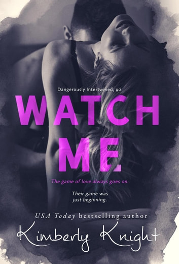 Watch Me - Dangerously Intertwined, #2 ebook by Kimberly Knight