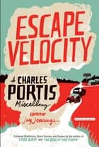 Escape Velocity ebook by Charles Portis, Jay Jennings