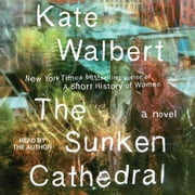 The Sunken Cathedral - A Novel audiobook by Kate Walbert