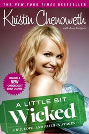 A Little Bit Wicked - Life, Love, and Faith in Stages ebook by Kristin Chenoweth,Joni Rodgers