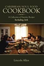 Caribbean/Soul Food Cookbook - A Collection of Favorite Recipes Including Jerk ebook by Lincoln Allen