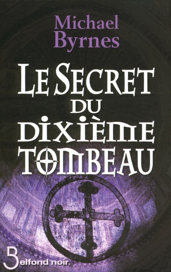 Le Secret du dixième tombeau ebook by Michael BYRNES
