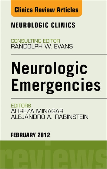 Neurologic Emergencies, An Issue of Neurologic Clinics - E-Book 電子書籍 by Alejandro A Rabinstein,Alireza Minagar, MD, FAAN