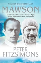 Mawson - And the Ice Men of the Heroic Age: Scott, Shackleton and Amundsen ebook by Peter FitzSimons