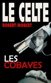 Les Cobayes ebook by Robert Morcet
