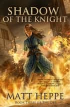 Shadow of the Knight ebook by Matt Heppe
