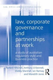 Law, Corporate Governance and Partnerships at Work - A Study of Australian Regulatory Style and Business Practice ebook by Richard Mitchell,Anthony O'Donnell,Shelley Marshall,Ian Ramsay