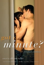 Got a Minute? - 60 Second Erotica ebook by Alison Tyler,Thomas  Roche